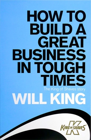 How to Build a Great Business in Tough Times by Will King
